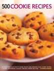 500 Cookie recipes: An Irresistible Collection of Cookies, Biscuits, Bars, Brownies,Slices, Scones, Muffins, Cupcakes, Shortbreads, Flapjacks, Crackers, Candies and More by Catherine Atkinson (Paperback, 2014)