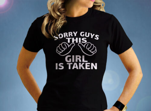 Sorry Guys This Girl is Taken Unisex Adult T-Shirt