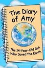 The Diary of Amy, the 14-Year-Old Girl Who Saved the Earth by Scott Erickson (Paperback / softback, 2013)