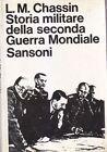 STORIA MILITARE DELLA SECONDA GUERRA MONDIALE Gen L M Chassin I edizione 1964
