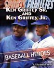 Ken Griffey Sr. and Ken Griffey Jr.: Baseball Heroes by J Elizabeth Mills (Hardback, 2010)