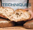 The Fundamental Techniques of Classic Bread Baking (2011, Hardcover)