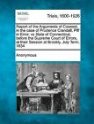 Report of the Arguments of Counsel, in the Case of Prudence Crandall, Plff in Error, Vs State of Connecticut, Before the Supreme Court of Errors, at Their Session at Brookly, July Term, 1834 by Anonymous (Paperback / softback, 2012)