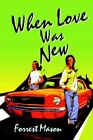 When Love Was by Forrest Mason 9780595325696 Paperback 2004