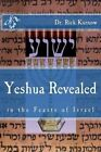 Yeshua Revealed in the Feasts of Israel by Dr Rick Kurnow (Paperback / softback, 2014)