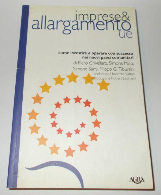 IMPRESE E ALLARGAMENTO UE COME INVESTIRE E OPERARE CON SUCCESSO 2005 AGRA