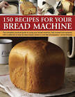 150 Recipes for Your Bread Machine by Jennie Shapter (Paperback, 2014)
