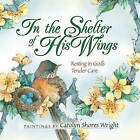 In the Shelter of His Wings: Resting in God's Tender Care by Harvest House Publishers,U.S. (Paperback, 2004)
