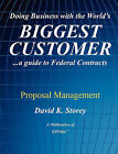 Doing Business with the World's Biggest Customer: Proposal Management: ...a Guide to Federal Contracts by David K Storey (Paperback / softback, 2010)