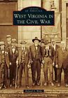 West Virginia in the Civil War by Richard A Wolfe (Paperback / softback, 2014)