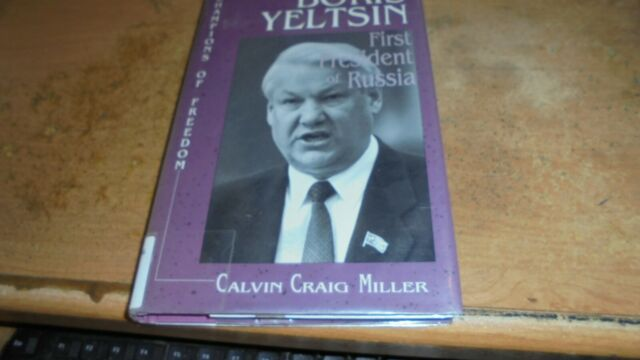 Boris Yeltsin : First President of Russia by Calvin Miller 1995  hardcover