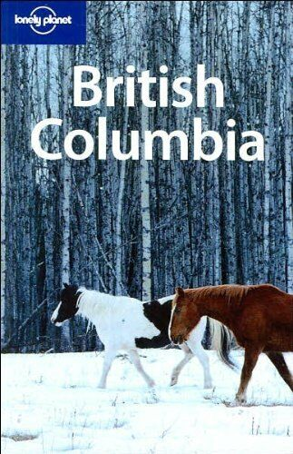 British Columbia and the Yukon (Lonely Planet Country & Regional Guides) By Rya
