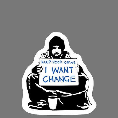Banksy Sticker on CLEAR VINYL I Want Change Decal Street Art Graffiti Beggar BMX
