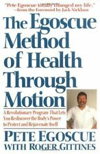 The Egoscue Method of Health Through Motion : A Revolutionary Program That Let's You Rediscover the Body's Power to Rejuvenate Itself by Pe Egoscue and Pete Egoscue (1993, Paperback, Reprint)