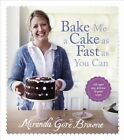 Bake Me a Cake as Fast as You Can: Over 100 Super Easy, Fast and Delicious Recipes by Miranda Gore Browne (Hardback, 2014)