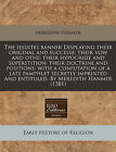 The Iesuites Banner Displaying Their Original and Successe: Their Vow and Othe: Their Hypocrisie and Superstition: Their Doctrine and Positions: With a Confutation of a Late Pamphlet Secretly Imprinted and Entituled. by Meredith Hanmer (1581) by Meredith Hanmer (Paperback / softback, 2010)