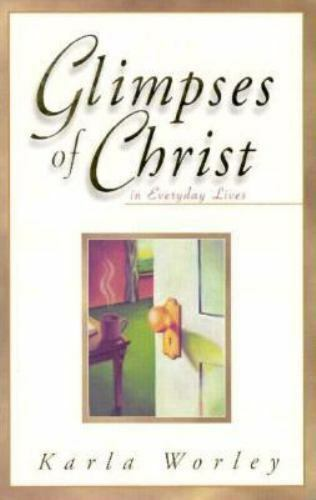 Glimpses of Christ in Everyday Lives by Karla Worley