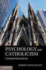 Psychology and Catholicism: Contested Boundaries by Robert Kugelmann (Hardback, 2011)