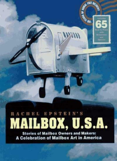 Mailbox USA: Stories of Mailbox Owners and Makers - A Celebration of Mailbox A,