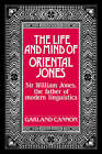The Life and Mind of Oriental Jones: Sir William Jones, the Father of Modern Linguistics by Garland Cannon (Paperback, 2006)