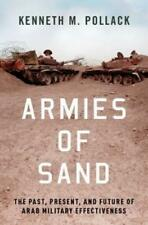 Armies of Sand : The Past, Present, and Future of Arab Military Effectiveness by Kenneth M. Pollack (2019, Hardcover)