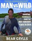 Man vs. Wild : Survival Techniques from the Most Dangerous Places on Earth by Bear Grylls (2008, Hardcover)