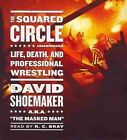 The Squared Circle: Life, Death, and Professional Wrestling by Associate Professor David Shoemaker (CD-Audio, 2013)