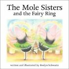 The Mole Sisters and Fairy Ring by Roslyn Schwartz (Paperback, 2003)