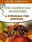The American Honeybee-A Struggle for Survival by Darl Wright (Paperback / softback, 2014)