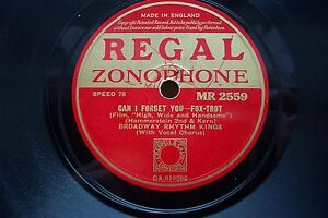 BROADWAY-RHYTHM-KINGS-78-RPM-CAN-I-FORGET-YOU-REGAL-ZONOPHONE-MR-2559