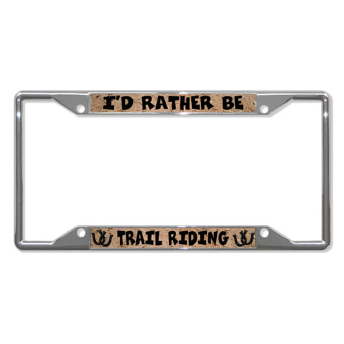 I/'D RATHER BE TRAIL RIDING HORSES Metal License Plate Frame Four Holes