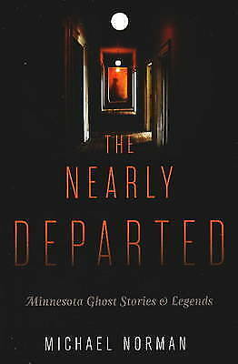 Nearly Departed: Minnesota Ghost Stories and Legends by Michael Norman...