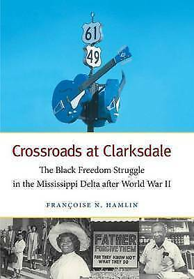 Crossroads at Clarksdale: The Black Freedom Struggle in the Mississippi Delta...