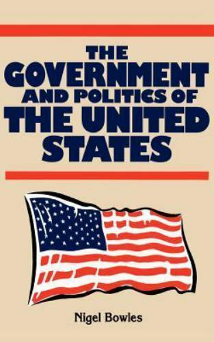 Government and Politics of the United States by Bowles, Nigel