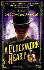A Clockwork Heart: Chronicles of Light and Shadow by Liesel Schwarz (Paperback, 2014)
