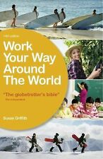 Work Your Way Around the World: A Fresh and Fully Up-to-Date Guide for the Moder
