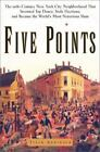 Five Points : The Nineteenth-Century New York City Neighborhood That Invented Tap Dance, Stole Elections, and Became the World's Most Notorious Slum by Tyler G. Anbinder and Tyler Anbinder (2001, Hardcover)