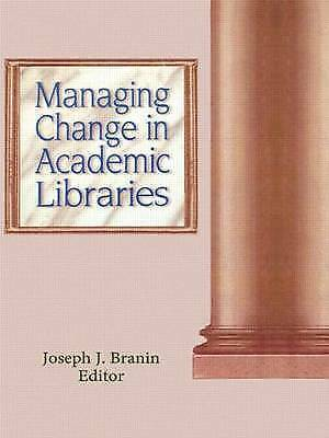Managing Change in Academic Libraries (Monograph Published Simultaneously As the