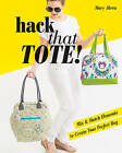Hack That Tote!: Mix & Match Elements to Create Your Perfect Bag by Mary Abreu (Paperback, 2016)