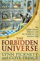 The Forbidden Universe : The Occult Origins of Science and the Search for the...