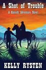 A Shot of Trouble: A Cassidy Adventure Novel by Kelly Rysten (Paperback / softback, 2013)