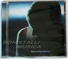 HOTHOUSE FLOWERS - BORN - CD Sigillato