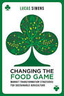 Changing the Food Game: Market Transformation Strategies for Sustainable Agriculture by Lucas Simons (Paperback, 2014)