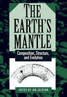 The Earth's Mantle: Composition, Structure, and Evolution by Cambridge University Press (Paperback, 2000)