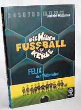 Die Wilden FUSSBALL Kerle - FELIX der Wirbelwind - Joachim Masannek