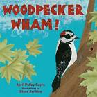 Woodpecker Wham! by April Pulley Sayre (Hardback, 2015)