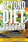 Beyond Diet Program for Beginners: Lose Weight, Burn Fat, Get a Slim Body, Increase Energy and Live Healthy by Valerie Alston (Paperback / softback, 2015)