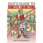Guy's Guide to Domestic Engineering iUniverse Paperback 9781440176197