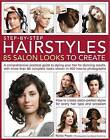Step by Step Hairstyles: 85 Salon Looks to Create: A Comprehensive Practical Guide to Styling Your Hair for Stunning Results, with More Than 80 Complete Looks Shown in 500 How-to Photographs by Nicky Pope (Paperback, 2011)