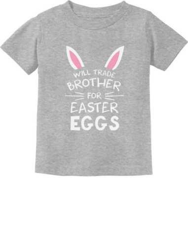 Trade Brother For Easter Eggs Siblings Easter Gift Toddler//Infant Kids T-Shirt